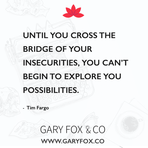 Until you cross the bridge of your insecurities, you can't begin to explore you possibilities
