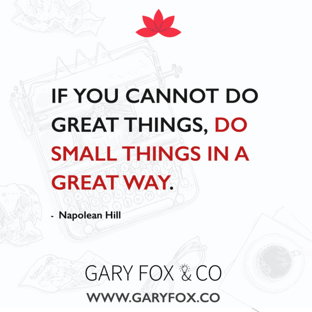 quote If you cannot do great things, do small things in a great way. - Napolean Hill