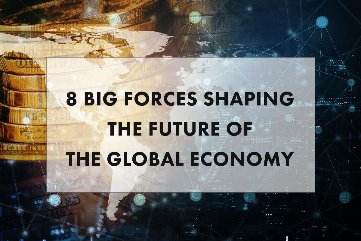 8 foreces shaping the future global economy