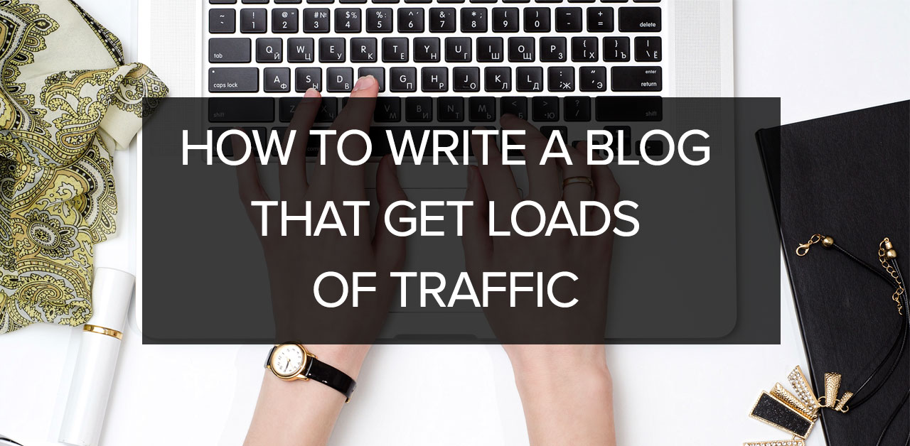 how to write a blog that gets loads of traffic