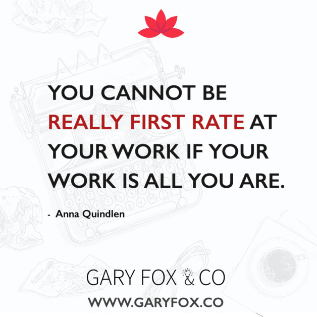 You cannot be really first-rate at your work if your work is all you are. #quote creativity @garyedwardfox